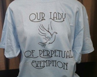 Our Lady of Perpetual Exemption Custom Funny T-Shirt from the John Oliver Show Fake Church