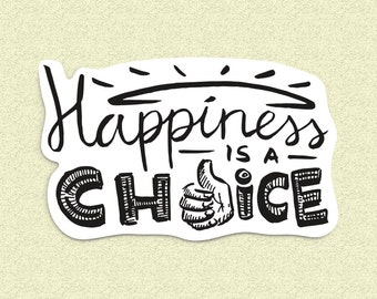 Happiness is a choice, Handmade typography sticker, type sticker, Inspirational Quote, Happiness quote
