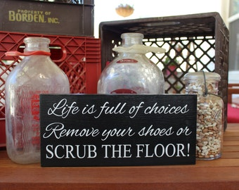Life is Full of Choices Hand Painted Wood Sign-Take Off Your Shoes Sign, remove Your Shoes or Scrub the Floor