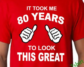 80th Birthday TShirt, 80th Birthday Shirt, Mens 80th Birthday Gift, 80th Present, It took me 80 years to look this good, 80 years old