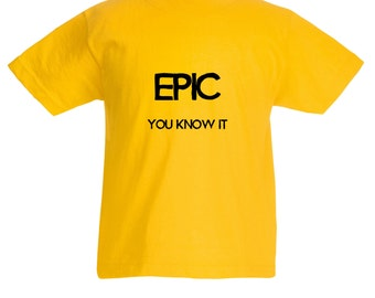 Kids 'Epic You Know It' T-Shirt / Childrens Epic Slogan T Shirt in Black, Grey, Pink, Blue, Yellow / Ages: 3-4, 5-6, 7-8, 9-11, 12-13