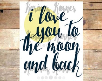 I Love You To The Moon And Back- Printable Wall Art