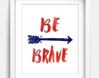 Be Brave Print | Printable Wall Art, Inspirational Quote Print | Instant Download Printable Art: Nursery Art, Kids Wall Art, Home Decor