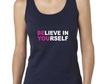 Believe in Yourself Tank Fitness Motivation Tank Ladies Tank Top