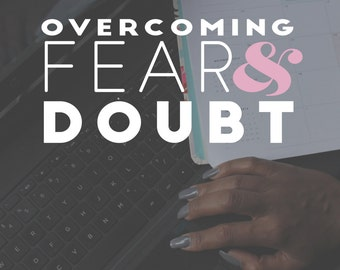 Overcoming Fear & Doubt (Series 2)