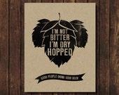 I'm not bitter, I'm dry hopped - Beer Poster - Beer Art - Beer Wall Art - Beer Print - Beer Brewing Posters