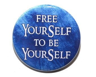 Free Yourself To Be Yourself - Pinback Button Badge 1 1/2 inch 1.5 - Magnet Keychain or Flatback