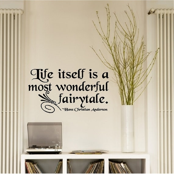 Life itself is a most wonderful fairytale.... Nursery Wall Quotes Removable Fairytale Wall Decal Sticker