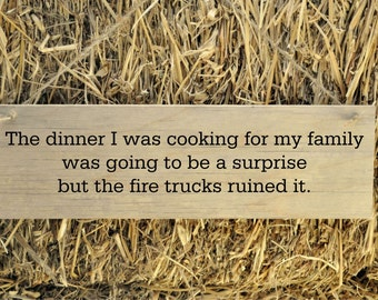 Funny Wood Sign Rustic Wood Sign The Dinner for family was ruined by the firetrucks