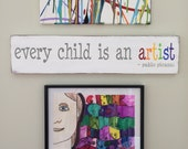 Wall Art - every child is an artist - pablo picasso Hand Painted Wooden Sign