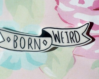 Born weird pin, pin back, lapel, jewelry, Weirdo, Banner pin, Feminist brooch, banner brooch, loser pin, 90's