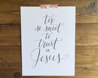 Tis So Sweet to Trust in Jesus Written Calligraphy Print Digital Download Size 8 x 10