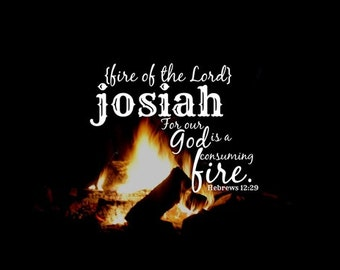 Name Bible man Scripture Josiah art Christian print boy Fire of the Lord Campfire photography For our God is consuming fire Hebrews