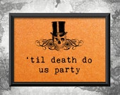 Til Death Do Us Party Sign, Halloween Party Sign, Halloween Wedding, Costume Party Decoration, Day of the Dead - Size 5 x 7 (A7SIGN- CAN)