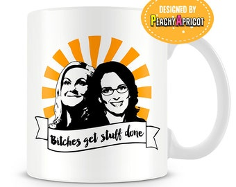 Bitches Get Stuff Done mug - A tribute to Tina Fey and Amy Poehler