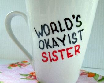 World's OKist Sister Mug Birthday Gift Funny Quote Mug Typography Painted Funny Saying Christmas Mug