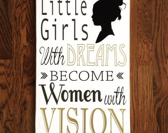 CUSTOM SILHOUETTE. Little Girls with Dreams Become Women with Vision. Rustic Sign for any girl room, nursery, college dorm, office.