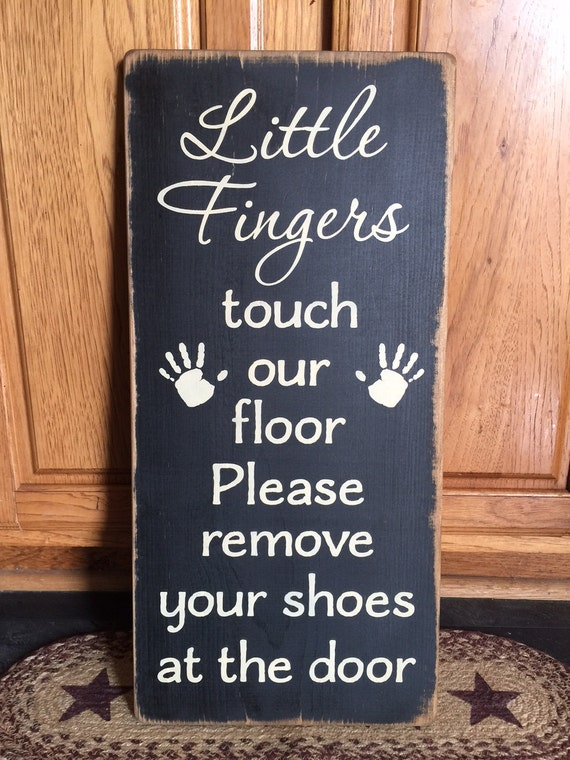Little Fingers Touch Our Floor Please Remove Your Shoes At