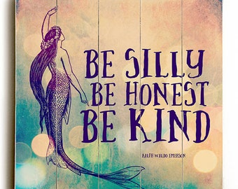 Wood Sign: Be Silly Be Honest Be Kind.  Printed Direct On Wood. Nautical Beach House Wall Decor Ready to Hang