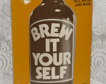 Brew It Yourself... Beer, Ale, Meade & Wine Making Book Beadle