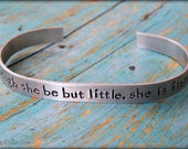 And Though She Be But Little, She Is Fierce Hand Stamped Aluminum Cuff Bracelet