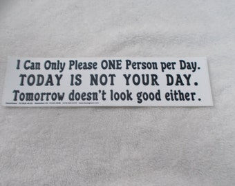 BUMPER STICKER-I Can Only Please One Person at a Time-B20