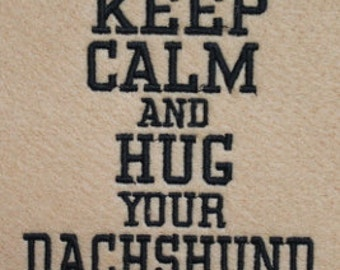Dachshund Keep Calm and Hug your Dachshund Digitized Machine Embroidery Design