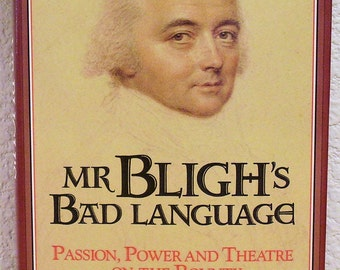 Mr. Bligh's Bad Language, Passion, Power and Theatre on the Bounty by Greg Dening, 1992, First Edition