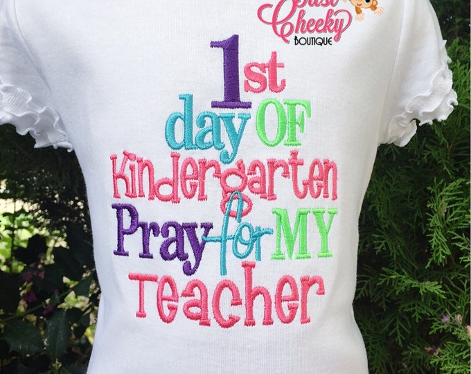 1st Day of Kindergarten Embroidered Girls Shirt - First Day of Preschool  - Back to School - Pray for my Teacher - Pre-K 1st 2nd 3rd