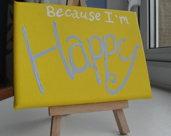 Small YELLOW Canvas Painting 'Because I'm Happy' - 6x5 (16cm x 12cm) on wooden stand - Inspired by Pharrell Williams lyrics