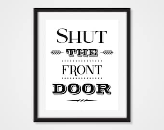 Shut the Front Door Art Print 5x7, 8x10, 11x14 Funny Wall Decor, Typography, Black And White Art, Funny Quote