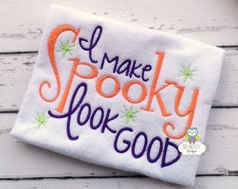 I make Spooky Look Good Shirt or Bodysuit, Halloween Shirt, , Girl Halloween, Hocus Pocus Shirt, Girl Halloween Clothing, Halloween Shirt