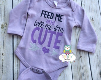 Feed Me and Tell me I'm Cute Shirt, Gown, or Bodysuit, New Baby Gift, Baby Shower Gift, Girly Attitude Shirt