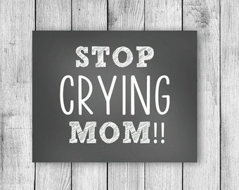 Stop Crying Mom Sign - INSTANT DOWNLOAD - 8x10