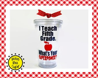 I Teach Fifth Grade. Whats Your SUPERPOWER? Acrylic Tumbler, Fifth Grade Teacher Cup, I Teach 5th Grade Teacher Gift, Funny Teacher Tumbler