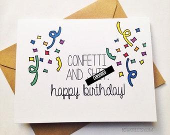 Funny Happy Birthday Card - Snarky Birthday Card - Confetti Birthday - Birthday for Friend - Sarcastic Card