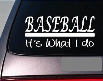 "Baseball It'S What I Do Sticker 8"" Decal Bat *E254* Cleats Mask Gloves Batting"