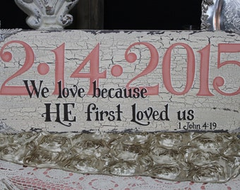 """12X30 Custom Made,Completely Hand Painted, Wood, Wedding Date & """"We Love Because He First Loved Us"""" SIGN, Shabby Chic, Cottage Chic, Vintage"""