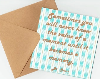 Dr. Seuss Quotation Greeting Card - Sometimes you will never know the value of a moment until it becomes a memory.