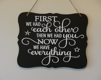 First we had each other then we had you now we have everything. hanging sign, Plaque, with vinyl saying