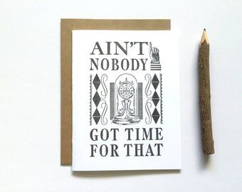 Letterpress Card - Ain't Nobody Got Time For That - Sweet Brown