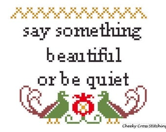 Say something beautiful or be quiet   Pattern
