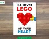 LEGO Card - I'll Never Lego - I Love You Card - Happy Birthday - Happy Anniversary