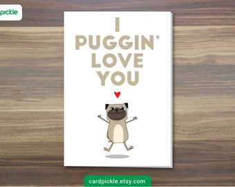 DOWNLOAD Printable Card - I Puggin' Love You - I Love You Card - PUG CARD - Happy Birthday - Happy Anniversary - Valentines Card