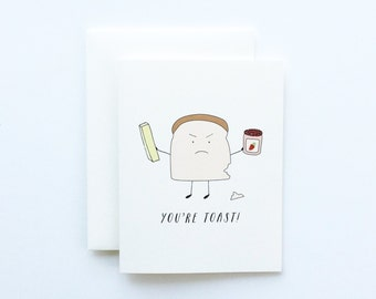 Toast Card, You're Toast Card, Angry Card, Funny Card, Friendship Card