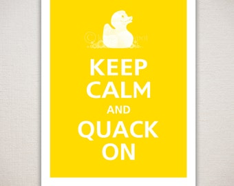 Keep Calm and QUACK ON Typography Art Print 8x10 (Featured colors: Sunflower--choose your own colors)