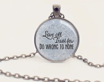 Love All, Trust Few, Do Wrong to None - Shakespeare - All's Well That Ends Well - Quote - Necklace - Gunmetal - (B0342)