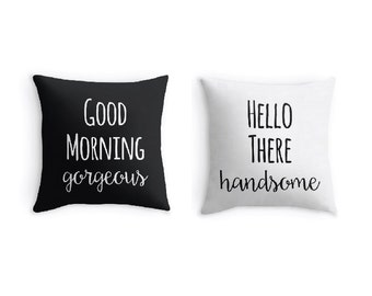 """Set of 2 Pillow Covers with the quotes """"Good Morning Gorgeous"""" and """"Hello There Handsome"""" - Customizable - Any color"""