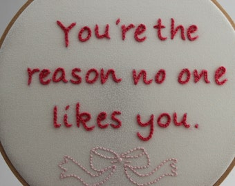 "Snarky ""You're the Reason No One Likes You"" Modern Embroidery Hoop Wall Hanging Decor. Ready to Ship!"