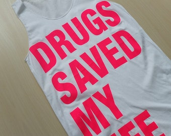 Drugs Saved my Life Indie Pop Rock Fashion T-Shirt Vest Tank Top